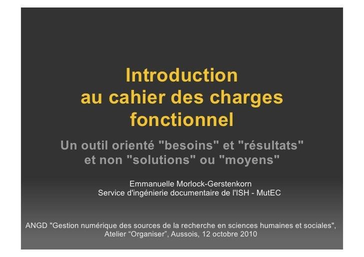 """Introduction                au cahier des charges                      fonctionnel          Un outil orienté """"besoins"""" et ..."""