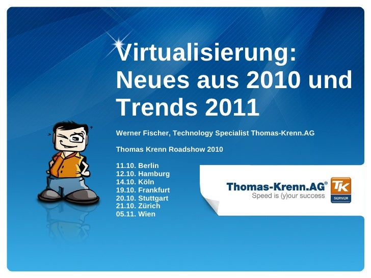 Virtualisierung:Neues aus 2010 undTrends 2011Werner Fischer, Technology Specialist Thomas-Krenn.AGThomas Krenn Roadshow 20...