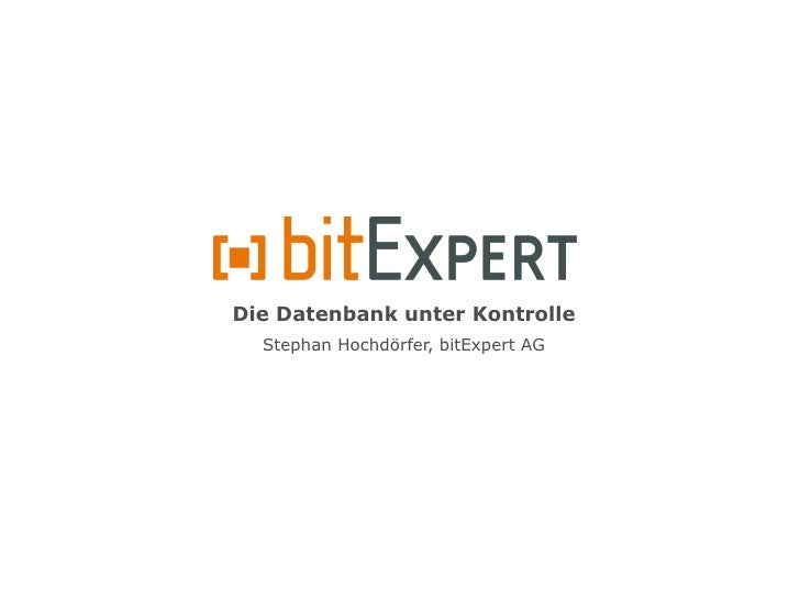 Die Datenbank unter Kontrolle   Stephan Hochdörfer, bitExpert AG