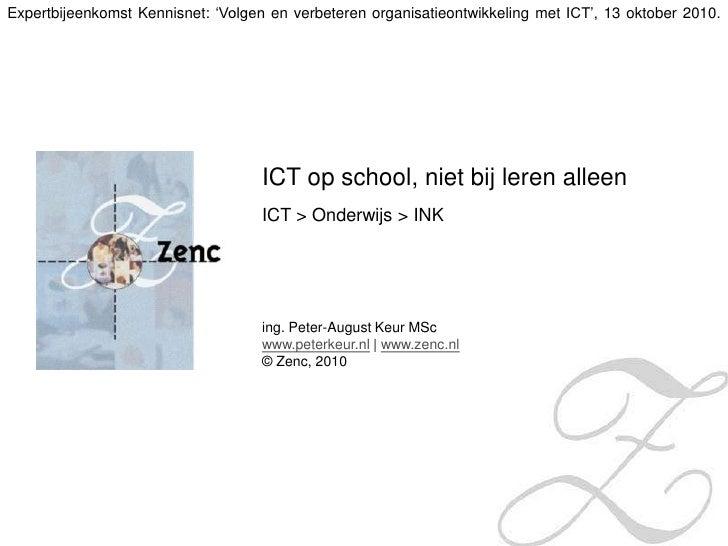 Expertbijeenkomst Kennisnet: 'Volgen en verbeteren organisatieontwikkeling met ICT', 13 oktober 2010.<br />ICT op school, ...