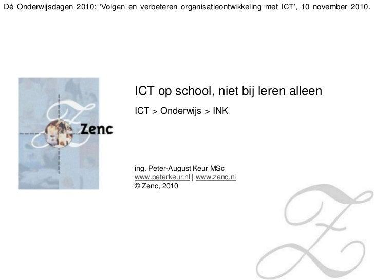 Dé Onderwijsdagen 2010: 'Volgen en verbeteren organisatieontwikkeling met ICT', 10 november 2010.<br />ICT op school, niet...