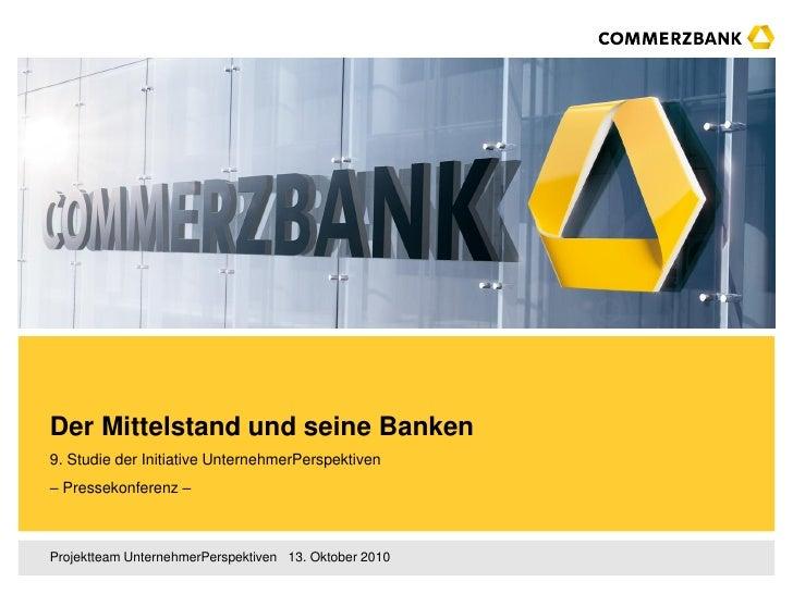 Der Mittelstand und seine Banken9. Studie der Initiative UnternehmerPerspektiven– Pressekonferenz –Projektteam Unternehmer...