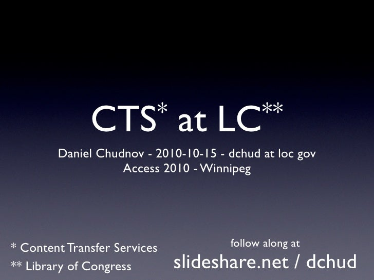 CTS *           at    LC **         Daniel Chudnov - 2010-10-15 - dchud at loc gov                    Access 2010 - Winnip...