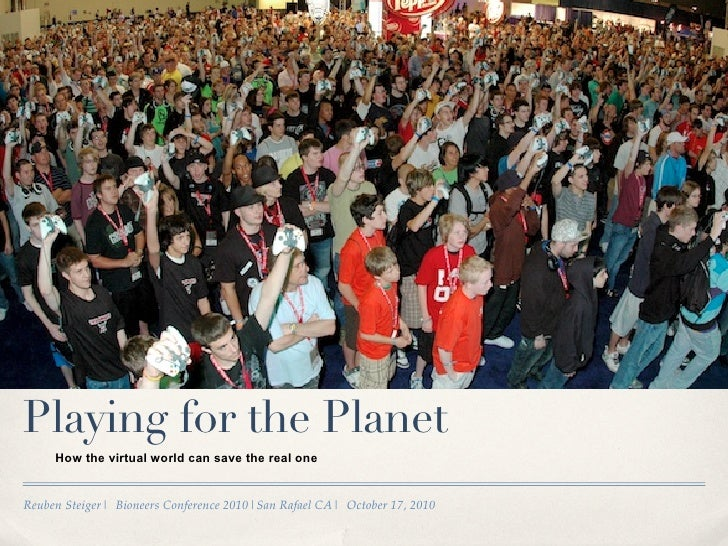 Playing for the Planet      How the virtual world can save the real one   Reuben Steiger| Bioneers Conference 2010|San Raf...