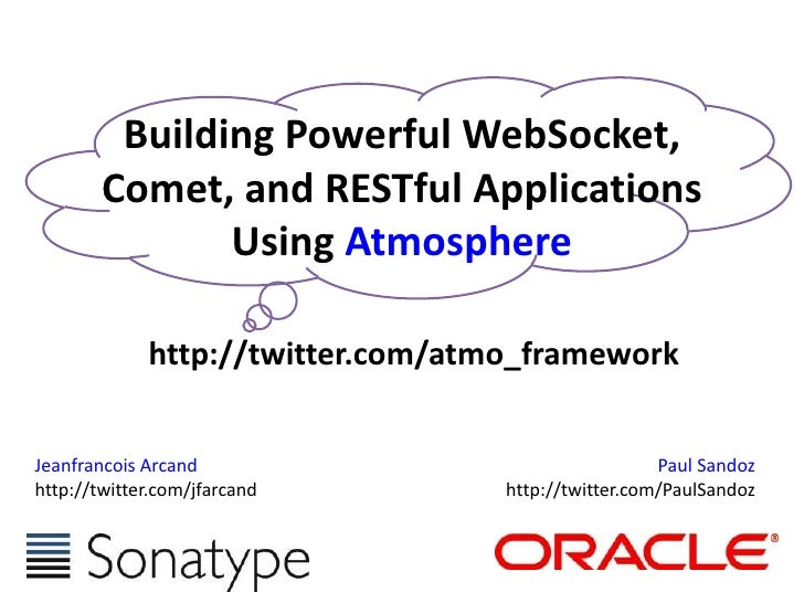 Building Powerful WebSocket, Comet, and RESTful Applications Using Atmosphere<br />http://twitter.com/atmo_framework<br />...