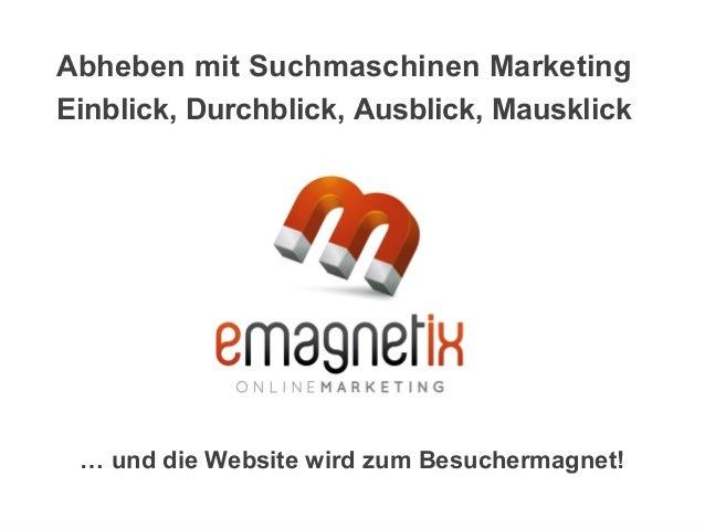 … und die Website wird zum Besuchermagnet! Abheben mit Suchmaschinen Marketing Einblick, Durchblick, Ausblick, Mausklick