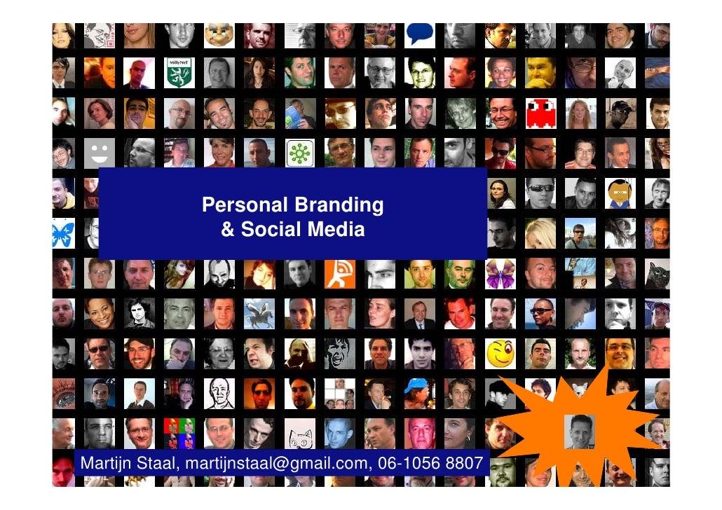 Personal Branding                     & Social Media     1     Martijn Staal, martijnstaal@gmail.com, 06-1056 8807