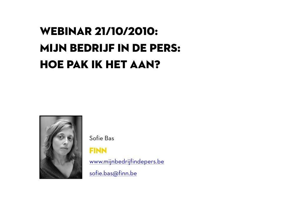 WEBINAR 21/10/2010: MIJN BEDRIJF IN DE PERS: HOE PAK IK HET AAN?             Sofie Bas           www.mijnbedrijfindepers.b...