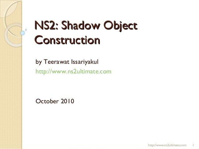 NS2: Shadow ObjectNS2: Shadow Object ConstructionConstruction by Teerawat Issariyakul http://www.ns2ultimate.com October 2...