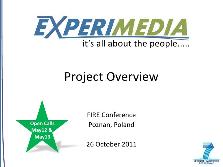 it's all about the people.....             Project Overview                 FIRE ConferenceOpen Calls       Poznan, Poland...