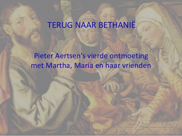 Pieter Aertsen's vierde ontmoeting met Martha, Maria en haar vrienden TERUG NAAR BETHANIË 1