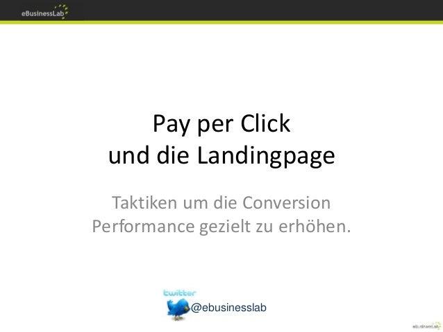 Pay per Click und die Landingpage Taktiken um die Conversion Performance gezielt zu erhöhen. @ebusinesslab