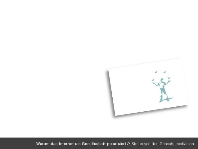 mediaman // expect more from digital Warum das Internet die Gesellschaft polarisiert // Stefan von den Driesch, mediaman