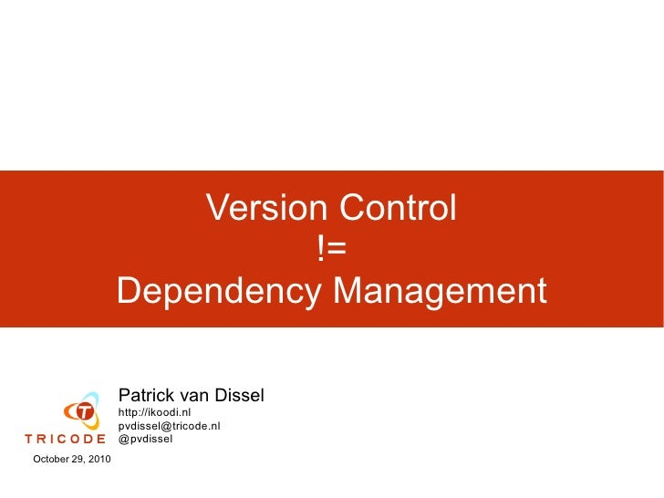 Version Control                             !=                   Dependency Management                   Patrick van Disse...