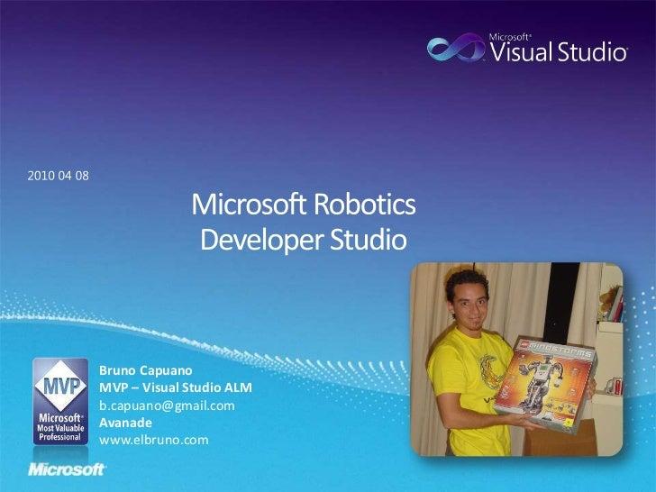 Microsoft RoboticsDeveloper Studio<br />2010 04 08<br />Bruno Capuano<br />MVP – Visual Studio ALM<br />b.capuano@gmail.co...