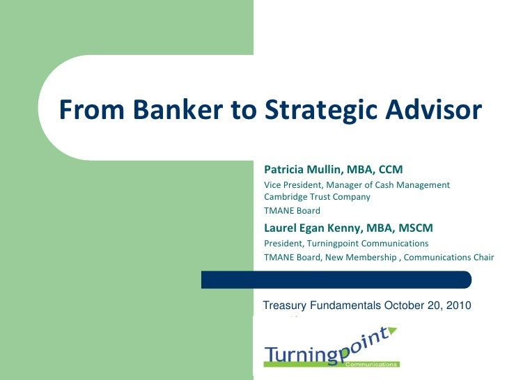 From Banker to Strategic Advisor               Patricia Mullin, MBA, CCM               Vice President, Manager of Cash Man...