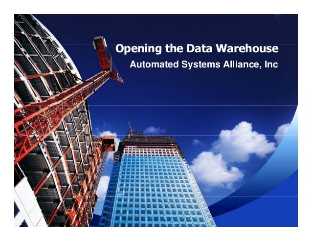 O i th D t W hOpening the Data Warehouse Automated Systems Alliance, Inc
