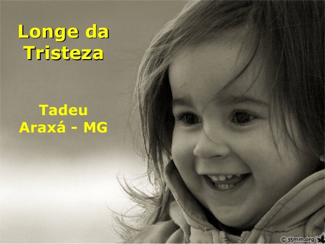 Longe daLonge da TristezaTristeza Tadeu Araxá - MG