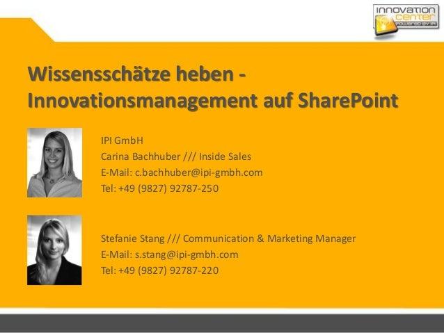 Wissensschätze heben - Innovationsmanagement auf SharePoint Stefanie Stang /// Communication & Marketing Manager E-Mail: s...