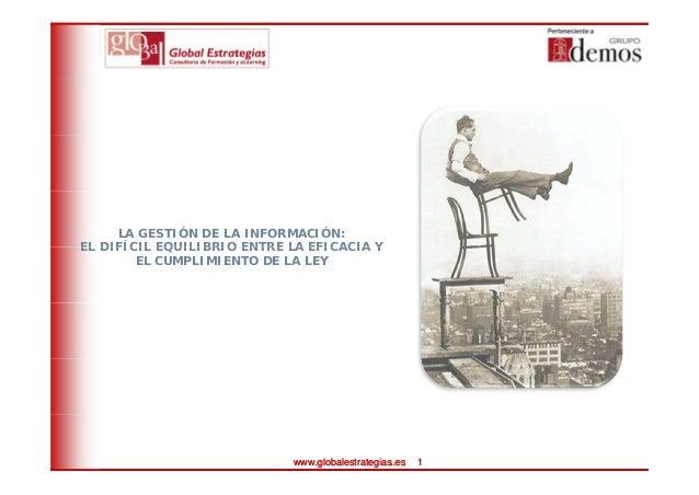 LA GESTIÓN DE LA INFORMACIÓN: EL DIFÍCIL EQUILIBRIO ENTRE LA EFICACIA YEL DIFÍCIL EQUILIBRIO ENTRE LA EFICACIA Y EL CUMPLI...