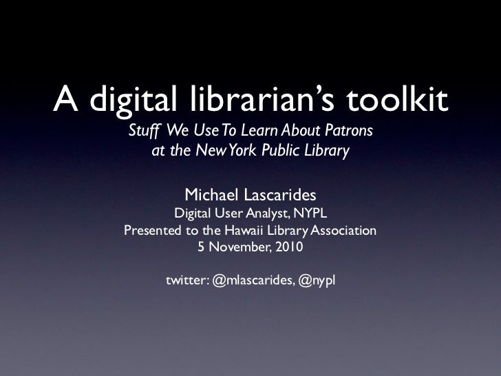 A digital librarian's toolkit     Stuff We Use To Learn About Patrons        at the New York Public Library               ...