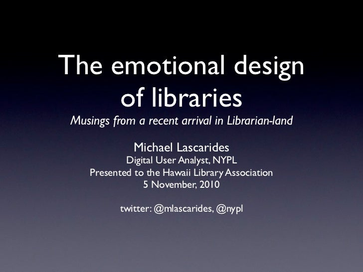 The emotional design     of libraries Musings from a recent arrival in Librarian-land               Michael Lascarides    ...