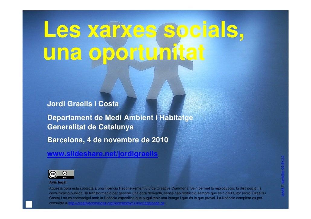 Les xarxes socials,    una oportunitat    Jordi Graells i Costa    Departament de Medi Ambient i Habitatge    Generalitat ...