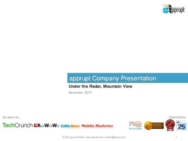 apprupt Company Presentation Under the Radar, Mountain View 1© 2010 apprupt GmbH • www.apprupt.com • contact@apprupt.com N...