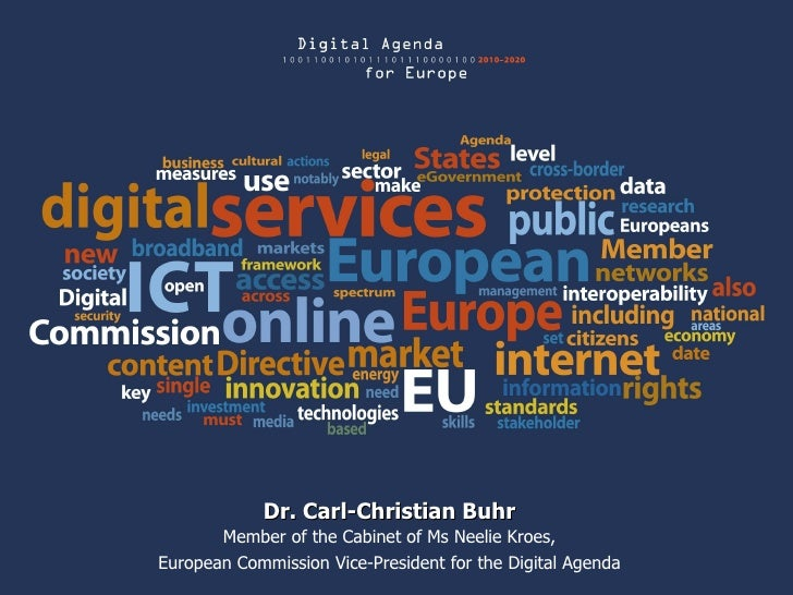Dr. Carl-Christian Buhr Member of the Cabinet of Ms Neelie Kroes, European Commission Vice-President for the Digital Agenda