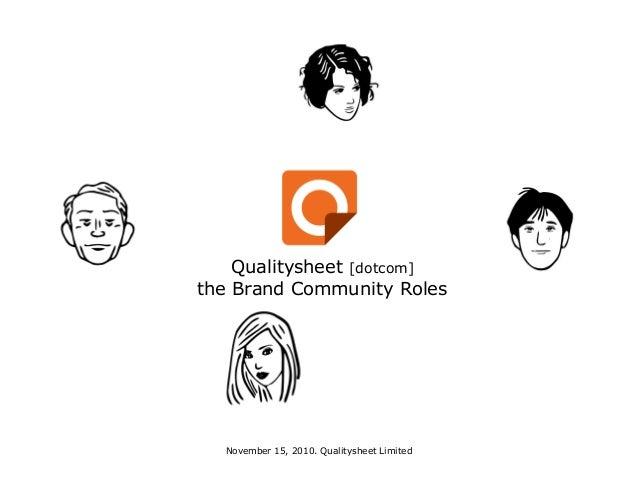 Qualitysheet [dotcom] the Brand Community Roles November 15, 2010. Qualitysheet Limited