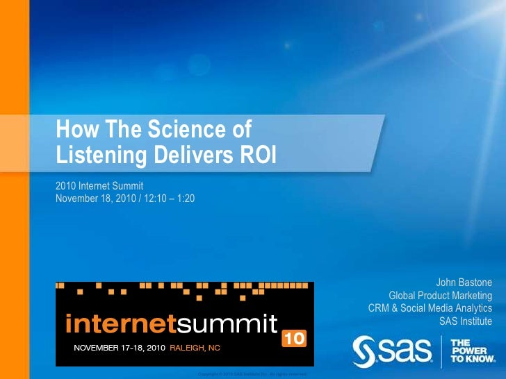 How The Science of Listening Delivers ROI<br />2010 Internet Summit<br />November 18, 2010 / 12:10 – 1:20<br />John Baston...