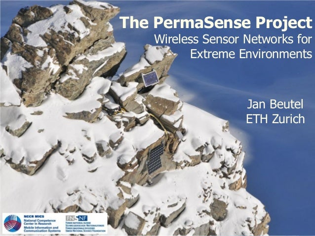 The PermaSense Project   Wireless Sensor Networks for         Extreme Environments                   Jan Beutel           ...