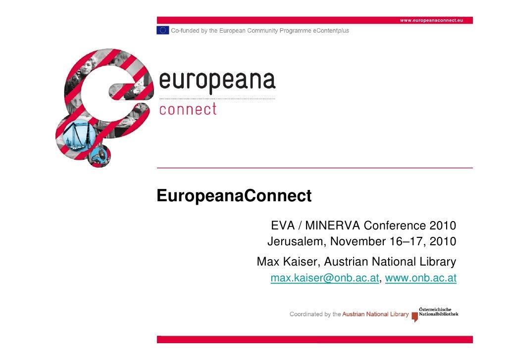 www.europeanaconnect.euEuropeanaConnect            EVA / MINERVA Conference 2010           Jerusalem, November 16–17, 2010...