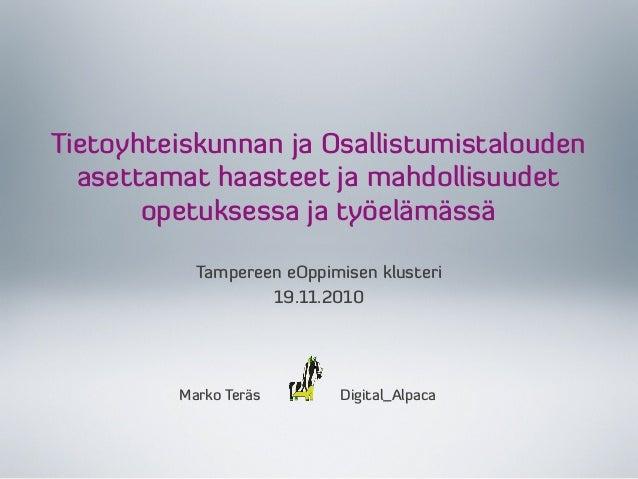 Tietoyhteiskunnan ja Osallistumistalouden asettamat haasteet ja mahdollisuudet opetuksessa ja työelämässä Marko Teräs Digi...
