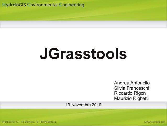 ydroloGIS nvironmental ngineering HydroloGIS s.r.l. - Via Siemens, 19 – 39100 Bolzano www.hydrologis.com JGrasstools Andre...