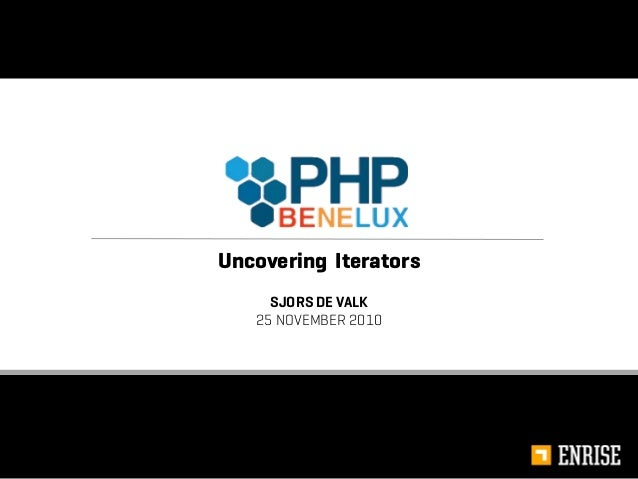 Uncovering Iterators SJORS DE VALK 25 NOVEMBER 2010