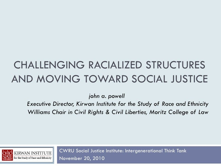CHALLENGING RACIALIZED STRUCTURESAND MOVING TOWARD SOCIAL JUSTICE                          john a. powell  Executive Direc...