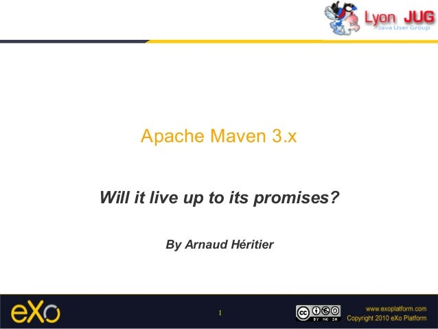 1 Apache Maven 3.x Will it live up to its promises? By Arnaud Héritier