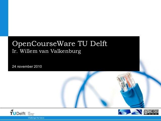 24 november 2010 Challenge the future Delft University of Technology OpenCourseWare TU Delft Ir. Willem van Valkenburg