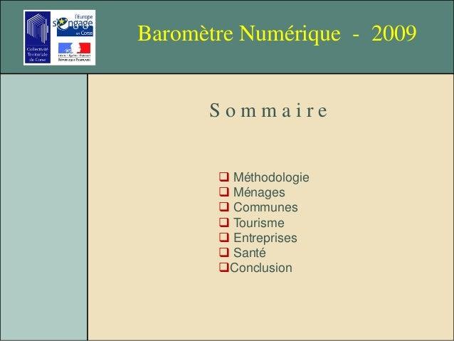 Baromètre Numérique - 2009 S o m m a i r e  Méthodologie  Ménages  Communes  Tourisme  Entreprises  Santé Conclusion