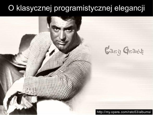 O klasycznej programistycznej elegancji http://my.opera.com/rato53/albums/
