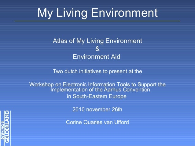 My Living Environment Atlas of My Living Environment & Environment Aid Two dutch initiatives to present at the Workshop on...
