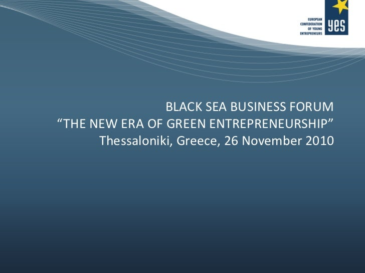 "BLACK SEA BUSINESS FORUM ""THE NEW ERA OF GREEN ENTREPRENEURSHIP"" Thessaloniki, Greece, 26 November 2010"