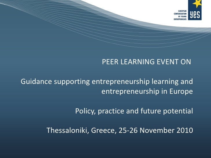 PEER LEARNING EVENT ON  Guidance supporting entrepreneurship learning and entrepreneurship in Europe Policy, practice and ...