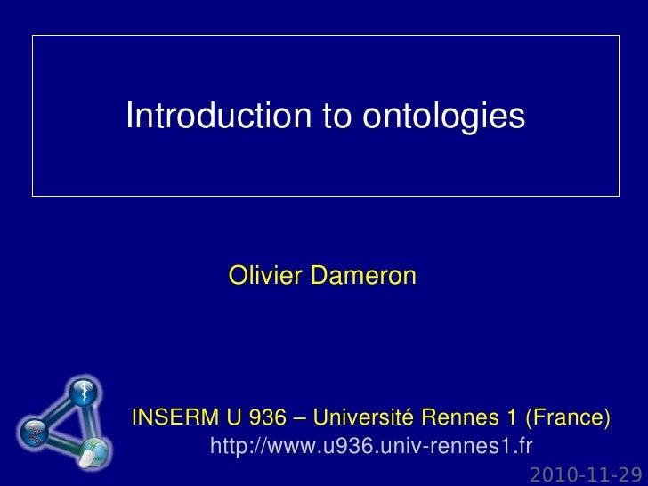 Introduction to ontologies        Olivier DameronINSERM U 936 – Université Rennes 1 (France)     http://www.u936.univ-renn...