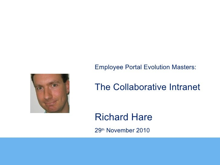 Employee Portal Evolution Masters:The Collaborative IntranetRichard Hare29th November 2010