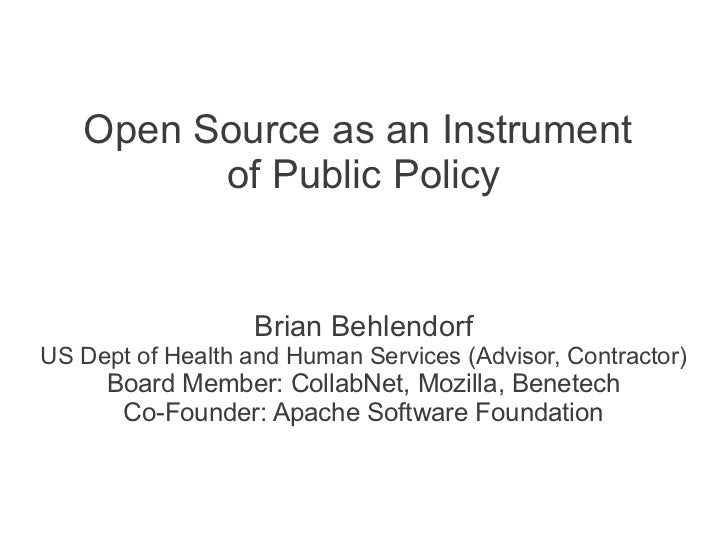 Open Source as an Instrument         of Public Policy                   Brian BehlendorfUS Dept of Health and Human Servic...