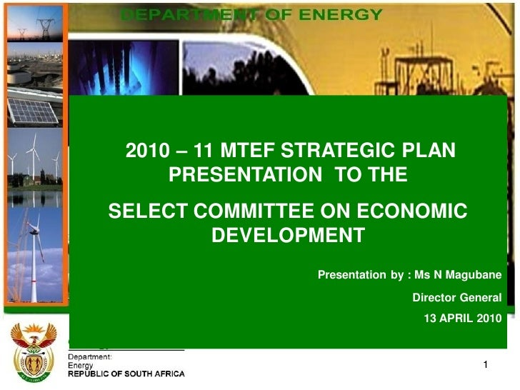 2010 – 11 MTEF STRATEGIC PLAN      PRESENTATION TO THE SELECT COMMITTEE ON ECONOMIC         DEVELOPMENT                  P...