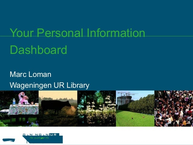 Your Personal Information Dashboard Marc Loman Wageningen UR Library