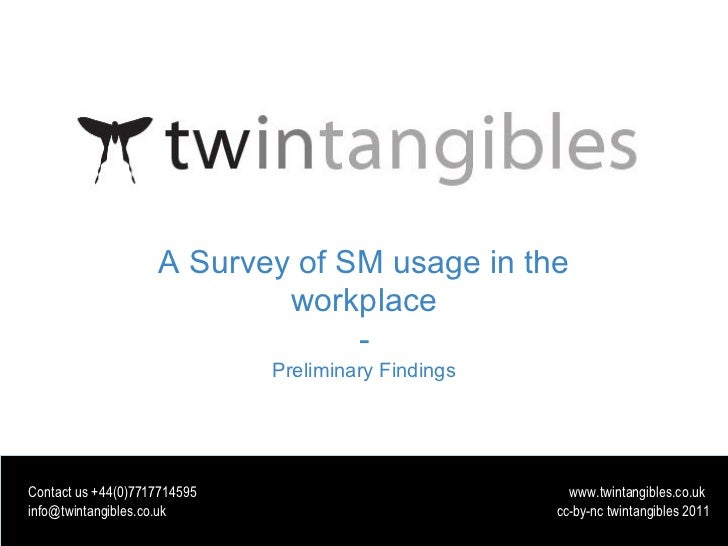 A Survey of SM usage in the workplace - Preliminary Findings Contact us +44(0)7717714595  www.twintangibles.co.uk info@twi...